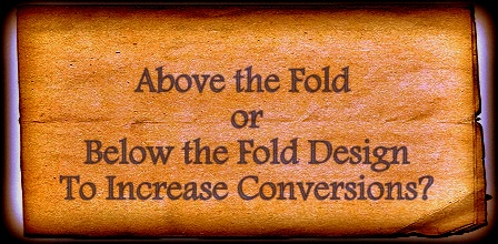 above the fold or below the fold design to increase conversions?