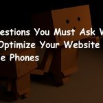 6 Questions You Must Ask When Optimize Your Website For Mobile Phones