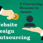 Skeptical about Outsourcing Website Design Project? Here are 5 convincing reasons to help you decide.